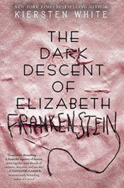 The Dark Descent of Elizabeth Frankenstein by Kiersten White
