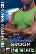 Texas Titans: The Determined Groom by Cami Checketts