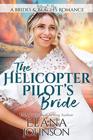 The Helicopter Pilot's Bride by Elana Johnson