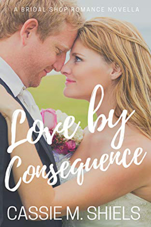 Love by Consequence by Cassie M. Shiels
