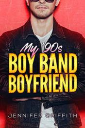 My 90s Boy Band Boyfriend by Jennifer Griffith