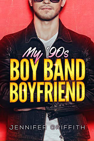My 90s Boy Band Boyfriend by Jennifer Griffith