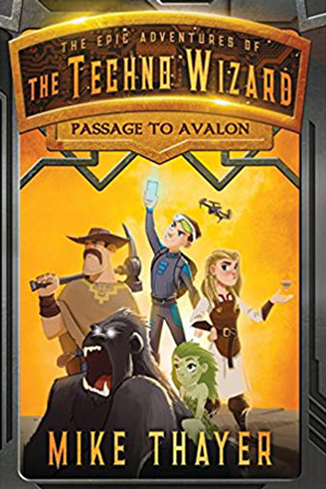 Techno Wizard: Passage to Avalon by Mike Thayer