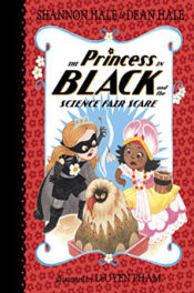 The Princess Black and the Science Fair Scare by Shannon Hale & Dean Hale
