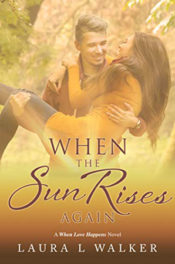 When the Sun Rises Again by Laura L. Walker