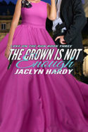 The Crown is Not Enough by Jaclyn Hardy