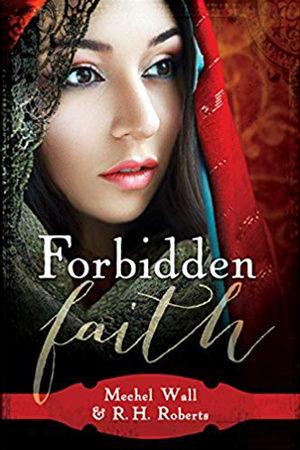 Forbidden Faith by Mechel Wall & R.H. Roberts