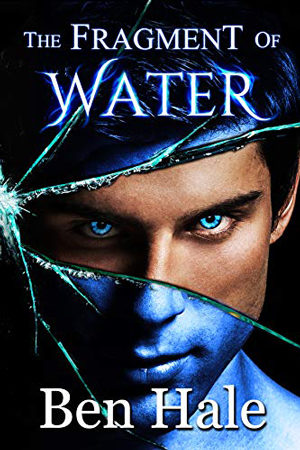 Shattered Soul: The Fragment of Water by Ben Hale