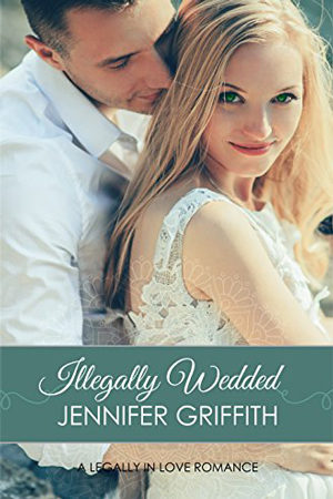 Legally in Love: Illegally Wedded by Jennifer Griffith