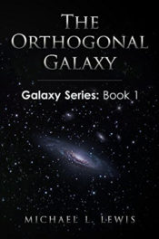 The Orthogonal Galaxy by Michael L. Lewis