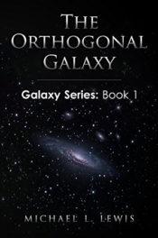 The Orthogonal Galaxy by Michael L. Lewis