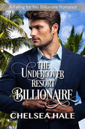 The Undercover Resort Billionaire by Chelsea Hale