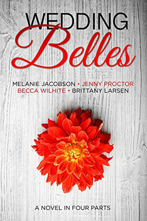 Wedding Belles by Melanie Jacobson, Jenny Proctor, Becca Wilhite, and Brittany Larsen
