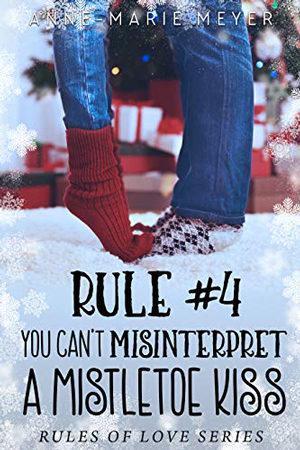 Rule #4: You Can't Misinterpret a Mistletoe Kiss by Anne-Marie Meyer