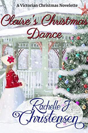 Claire's Christmas Dance by Rachelle J. Christensen