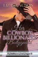 Her Cowboy Billionaire Bodyguard by Liz Isaacson