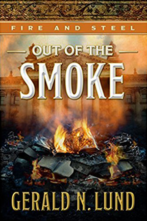 Fire and Steel: Out of the Smoke by Gerald N. Lund