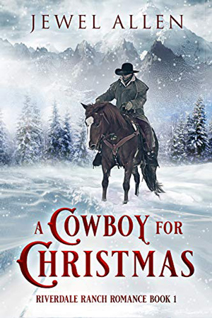 Riverdale Ranch: A Cowboy for Christmas by Jewel Allen