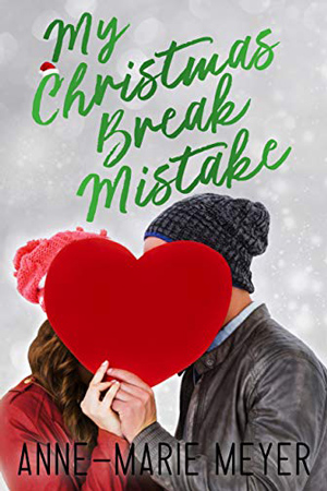 My Christmas Break Mistake by Anne-Marie Meyer