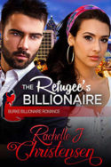 The Refugee's Billionaire by Rachelle J. Christensen