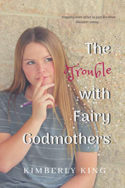 The Trouble with Fairy Godmothers by Kimberly King