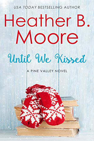 Pine Valley: Until We Kissed by Heather B. Moore