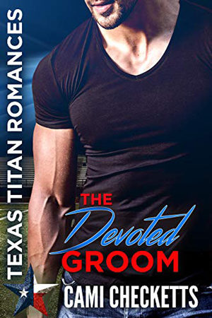 Texas Titans: The Devoted Groom by Cami Checketts