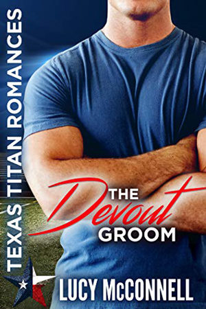 Texas Titans: The Devout Groom by Lucy McConnell