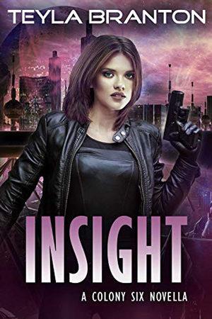 Colony Six: Insight by Teyla Branton