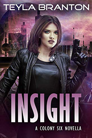 Colony Six: Insight by Teyla Branton