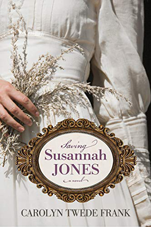 Saving Susannah Jones by Carolyn Twede Frank