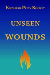 Unseen Wounds by Elizabeth Petty Bentley
