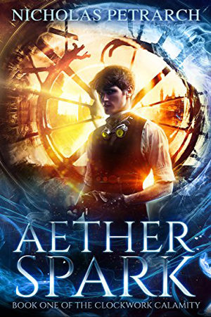 Clockwork Calamity: Aether Spark by Nicholas Petrarch