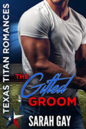 Texas Titans: The Gifted Groom by Sarah Gay
