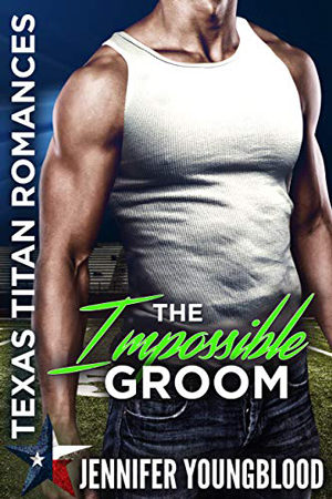 Texas Titans: The Impossible Groom by Jennifer Youngblood