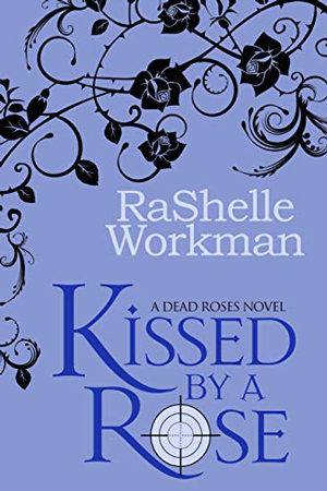 Kissed by a Rose by RaShelle Workman