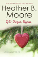 Pine Valley: Let's Begin Again by Heather B. Moore