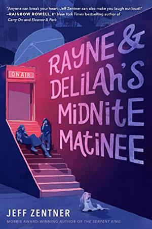 Rayne & Delilah's Midnite Matinee by Jeff Zentner