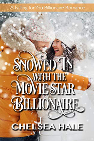 Snowed In with the Movie Star Billionaire by Chelsea Hale