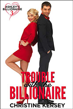 Trouble with the Billionaire by Christine Kersey