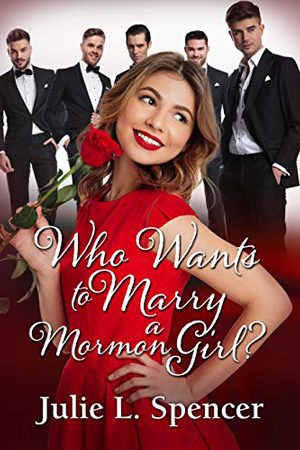 Who Wants to Marry a Mormon Girl? by Julie L. Spencer