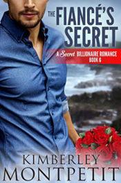 The Fiancé's Secret by Kimberley Montpetit