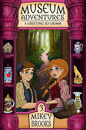 Museum Adventures: A Greeting So Grimm by Mikey Brooks