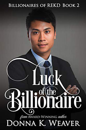Luck of the Billionaire by Donna K. Weaver