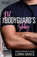 Not the Bodyguard's Baby by Lorin Grace