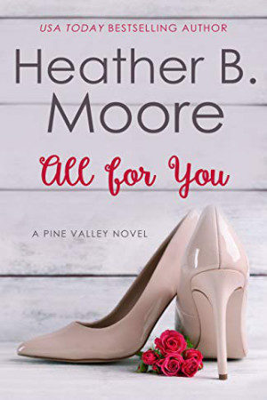 Pine Valley: All for You by Heather B. Moore