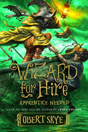 Wizard for Hire: Apprentice Needed by Obert Skye