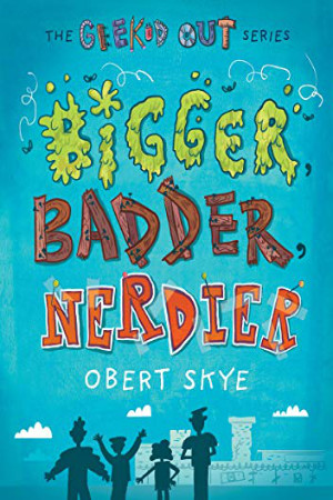 Geeked Out: Bigger, Badder, Nerdier by Obert Skye