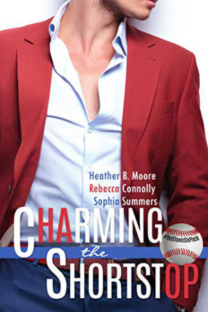 Charming the Shortstop by Heather B. Moore, Rebecca Connolly, Sophia Summers