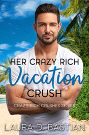 Her Crazy Rich Vacation Crush by Laura D. Bastian